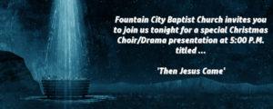 Christmas Musical / Drama – Then Jesus Came – 12/10/2017 5:00 P.M.